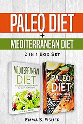 Healthy Diets: 2 in 1 Box Set: Paleo Diet for Beginners + Mediterranean Diet: Enjoy Delicious Recipes and Discover the World's Healthiest Diet!