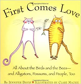 First comes love all about the birds and the bees and alligators first comes love all about the birds and the bees and alligators possums and people too jennifer davis clare mackie 9780761122449 amazon books fandeluxe Choice Image
