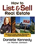 How to List and Sell Real Estate: Executing New Basics for Higher Profits