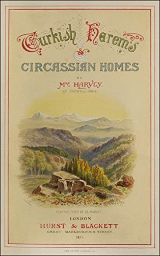 Turkish Harems & Circassian Homes: It was on a sunny summer morning that an English schooner yacht, that had been tossing about all night on the stormy waves of the Sea of Marmora ()