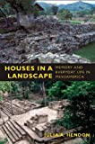 Houses in a Landscape: Memory and Everyday Life in Mesoamerica (Material Worlds)