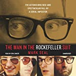 The Man in the Rockefeller Suit: The Astonishing Rise and Spectacular Fall of a Serial Imposter | Mark Seal