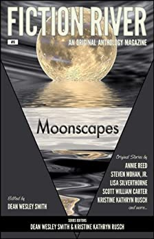 Fiction River: Moonscapes by [River, Fiction, Reed, Annie, Mohan Jr., Steven, Silverthorne, Lisa, Carter, Scott William, Rusch, Kristine Kathryn]