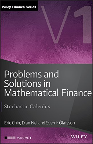 Problems and Solutions in Mathematical Finance: Stochastic Calculus (The Wiley Finance Series) (Applied Calculus For Business Economics And Finance)