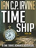 Time Ship (Book One): A Time Travel Romantic Adventure by  Ian C.P. Irvine in stock, buy online here