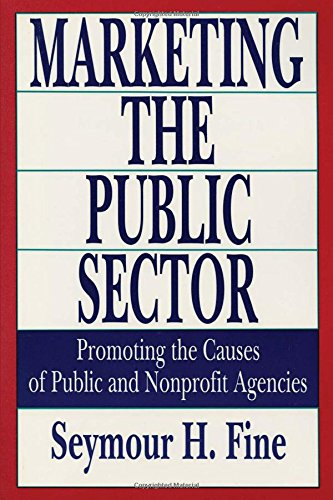 Marketing the Public Sector: Promoting the Causes of Public and Nonprofit Agencies (Rasd Occasional Papers; 14)