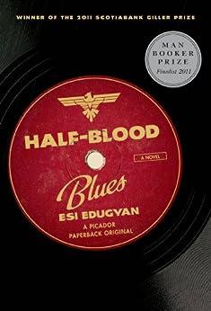 Half-Blood Blues: A Novel by [Edugyan, Esi]