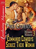 Commando Cowboys Seduce Their Woman [Wyoming Warriors 3] (Siren Publishing Everlasting Polyromance) (Wyoming Warriors Series)