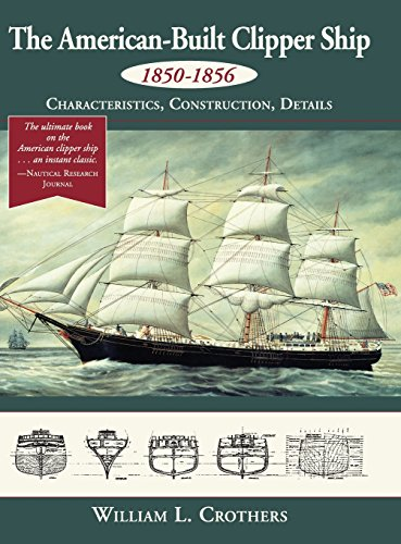 The American-Built Clipper Ship, 1850-1856: Characteristics, Construction, and Details ()