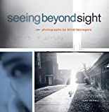 Seeing Beyond Sight: Photographs by Blind Teenagers
