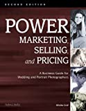img - for Power Marketing, Selling, and Pricing: A Business Guide for Wedding and Portrait Photographers book / textbook / text book