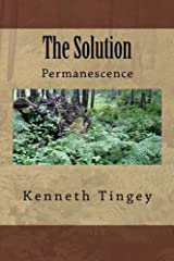The Solution: Permanescence by Kenneth B Tingey PhD (2014-05-29) Mass Market Paperback