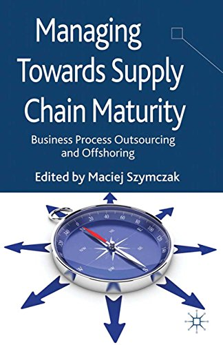 Managing Towards Supply Chain Maturity: Business Process Outsourcing and Offshoring