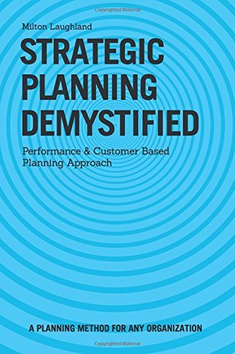 Download By Mr. Milton Laughland Strategic Planning Demystified: Performance and Customer Based Planning Approach (1st First Edition) [Paperback] pdf