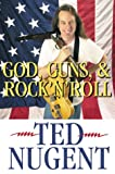 God, Guns and Rock 'n' Roll, Ted Nugent, 0895262797