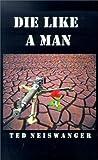 Die Like a Man, Ted Neiswanger, 1587215519