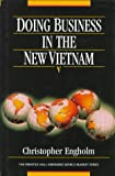 Doing Business in the New Vietnam: For Investors, Marketers, and Entrepreneurs (Prentice Hall Emerging World Market)