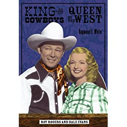 King of the Cowboys, Queen of the West: Roy Rogers and Dale Evans (Ray and Pat Browne Book)