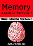 Memory: A Guide to Improving It - 13 Ways to Improve Your Memory (Memory Improvement, Memory Improvement techniques, Hacking your memory, Memory, Memory tricks, Memory recall)