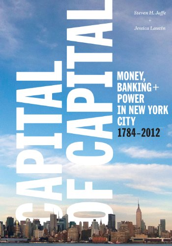 Capital of Capital: Money, Banking, and Power in New York City (Columbia Studies in the History of U.S. - Capital City Pa