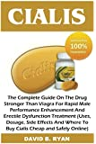 Cialis: The Complete Guide On The Drug Stronger Than Viagra For Rapid Male Performance Enhancement And Erectile Dysfunction Treatment (Uses, Dosage, ... Where To Buy Cialis Cheap and Safely Online)