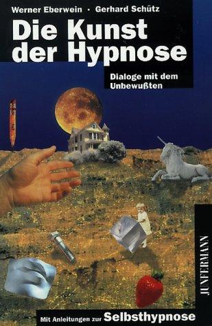 Die Kunst der Hypnose: Dialoge mit dem Unbewußten. Mit Anleitungen zur Selbsthypnose
