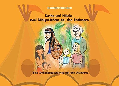 Kathe und Nikole - Zwei Königstöchter bei den Indianern: Eine Indianergeschichte bei den Xavantes