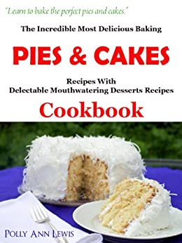 The Incredible Most Delicious Baking PIES & CAKES With The Most