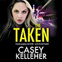 The Taken Audiobook by Casey Kelleher Narrated by Alison Campbell