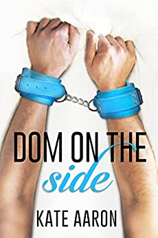 Dom on the Side (Blowing It Book 3) by [Aaron, Kate]