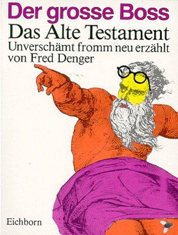 Der grosse Boss: Das Alte Testament unverschämt fromm neu-erzählt Taschenbuch – 1984 Fred Denger Eichborn AG 382180100X Populäre Schriften