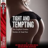 Tight and Tempting: Ten Explicit Erotica Stories of Anal Sex