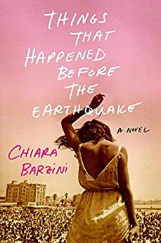 Things That Happened Before the Earthquake: A Novel by [Barzini, Chiara]