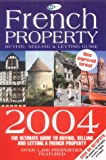 French Property Buying Guide 2004 The ultimate guide to buying, selling and letting a property in France