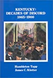 Kentucky : Decades of Discord, 1865-1900, Tapp, Hambleton and Klotter, James C., 0916968057