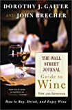 The Wall Street Journal Guide to Wine New and Improved, Dorothy J. Gaiter and John Brecher, 0767908147