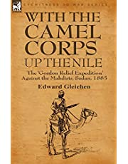 With the Camel Corps Up the Nile: the 'Gordon Relief Expedition' Against the Mahdists, Sudan, 1885
