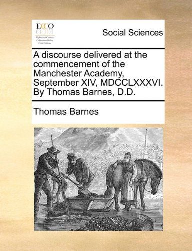 A discourse delivered at the commencement of the Manchester Academy, September XIV, MDCCLXXXVI. By Thomas Barnes, D.D. pdf epub