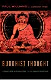 Buddhist Thought : Complete Introduction to the Indian Tradition, Williams, Paul and Tribe, Anthony, 0415207002