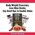 Body Weight Exercises + Lose Man Boobs + Say Good Bye to Double Chins: Book Bundle Package Hörbuch von Shawn Rashid Gesprochen von: Kurt J. Haak