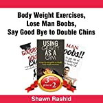 Body Weight Exercises + Lose Man Boobs + Say Good Bye to Double Chins: Book Bundle Package | Shawn Rashid