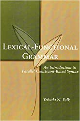 Lexical-Functional Grammar: An Introduction to Parellel Constraint-Based Syntax (Center for the Study of Language and Information Publication Lecture Notes)