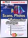 Scans, photos et retouche d'images. Avec CD-Rom