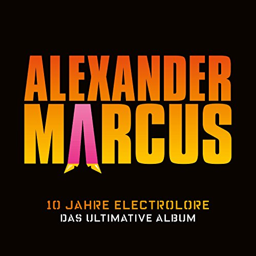 Alexander Marcus - 10 Jahre Electrolore Das Ultimative Album - 2CD - FLAC - 2017 - VOLDiES Download
