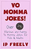 Jokes: Yo Momma Jokes! Over 190 Hilarious and Funny Yo Momma Jokes for Kids & Adults (Jokes, Jokes For Kids, Jokes And Riddles, Yo Mama Jokes, Funny Jokes, Knock Knock Jokes, Brain Teasers, Rhymes)