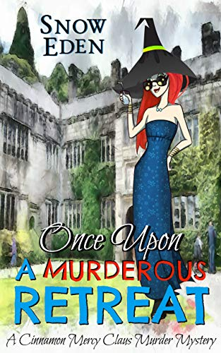 Once Upon A Murderous Retreat: A Cinnamon Mercy Claus Murder Mystery by [Eden, Snow]