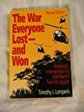 The War Everyone Lost - and Won : America's Intervention in Viet Nam's Twin Struggles, Lomperis, Timothy J., 0871878259