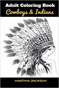 Book Adult Coloring Book Cowboys & Indians 6x9: 40 Detailed Coloring Pages Theme Of Cowboy & Indians (MCJ Adult Coloring Books Collection) by Martina Jackson (2016-04-15)