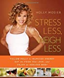 Stress Less, Weigh Less, Holly Mosier, 1608321134