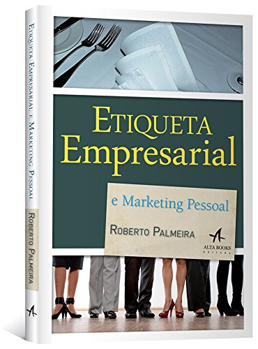 Etiqueta Empresarial e Marketing Pessoal. Dicas e Sugestões
